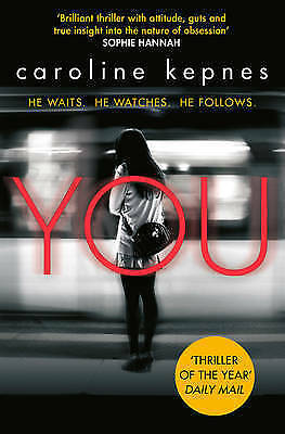 YOU Caroline Kepnes (Paperback, 2015) He Waits, He Watches, He Follows THRILLER