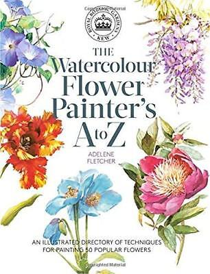 Kew: The Watercolour Flower Painter's A t by Adelene Fletcher New Paperback Book