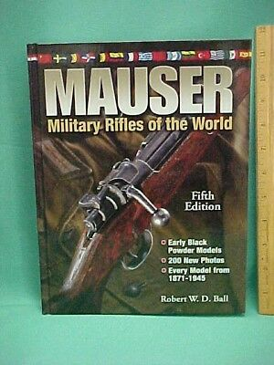 2011 Mauser Military Rifles of the World 5th Edition Robert Ball Hardcover 448p