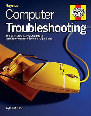 Computer Troubleshooting Manual: The Complete Step-by-step Guide, MacRae, Kyle,