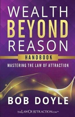 Wealth Beyond Reason Mastering The Law Of Attraction