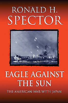 Eagle Against The Sun: The American War With Japan, Spector, Ronald, Very Good B