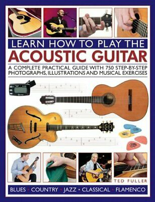 Learn How to Play the Acoustic Guitar by Ted Fuller New Paperback Book