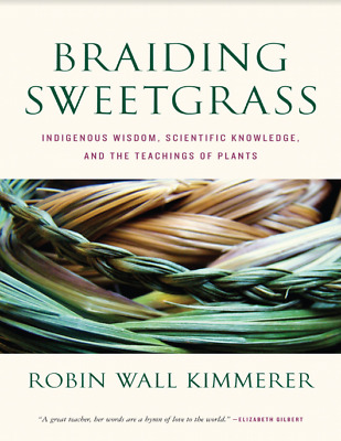 Braiding Sweetgrass: Indigenous Wisdom, Scientific Knowledge and the Teachings