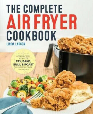 The Complete Air Fryer Cookbook: Amazingly Easy Recipes to Fry, Bake, Grill,