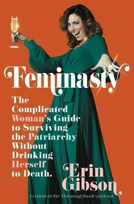 Feminasty: The Complicated Woman's Guide to Surviving the Patriarchywithout Drin