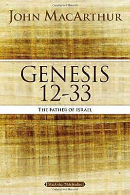 Genesis 12 to 33 The Father of Israel MacArthur Bible Studies
