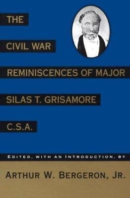 The Civil War Reminiscences of Major Silas T. Grisamore, C. S. A. (1993, HCDJ)