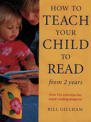 How to Teach Your Child to Read from Two Years: Over 125 Activities for Rapid Re