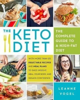 The Keto Diet: The Complete Guide to a High-Fat Diet, with More Than 125