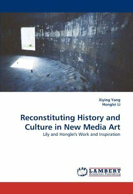 Reconstituting History and Culture in New Media Art Lily and Hongleis Work and