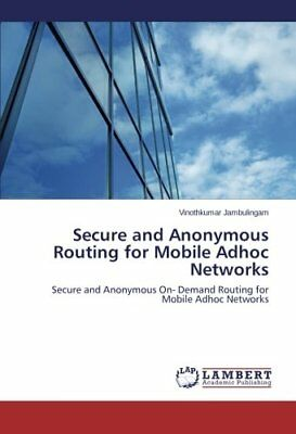 Secure and Anonymous Routing for Mobile Adhoc Networks Secure and Anonymous On-