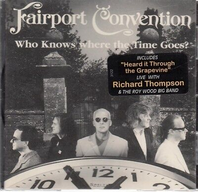 Fairport Convention --Who Knows Where The Time Goes -- CD w/12 Trks --NEW