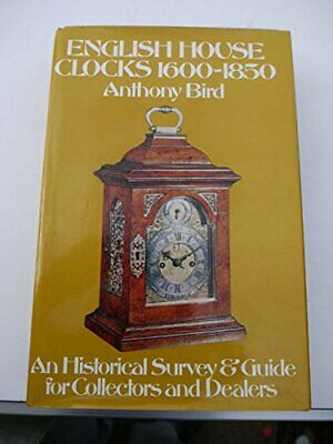 English House Clocks, 1600-1850: An Historical Survey and Guide for Collectors a