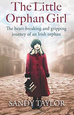 The Little Orphan Girl: The heartbreaking and by Sandy Taylor New Paperback Book