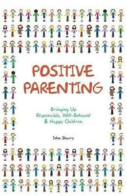 Positive Parenting by John Sharry New Paperback Book