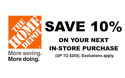 One 10% Home Depot Coupon - Use In store ONLY - Save up to $200.00 - Guaranteed