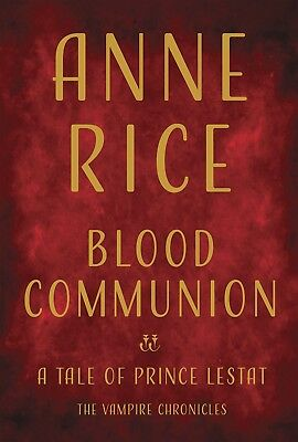 Blood Communion : A Tale of Prince Lestat by Anne Rice (2018, Hardcover)