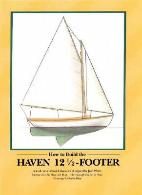 How to Build the Haven Twelve & a Half Footer by Harold H. Payson.