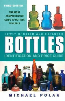 Bottles: Identification and Price Guide (A HarperResource book) by Michael Polak