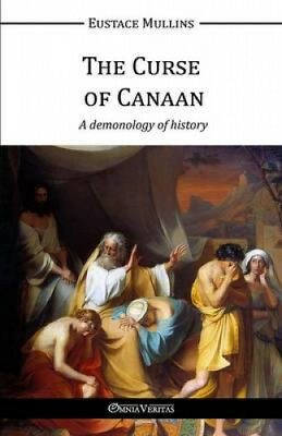 The Curse of Canaan: A Demonology of History by Eustace Clarence Mullins.