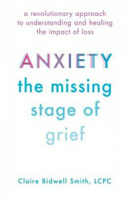 Anxiety: The Missing Stage of Grief: A Revolutionary Approach to Understanding