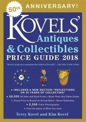 Kovels' Antiques and Collectibles Price Guide 2018 by Terry H. Kovel.
