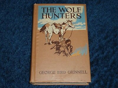 THE WOLF HUNTERS George Bird Grinnell 1914 PHILIP R. GOODWIN 1st Ed Scribners HB