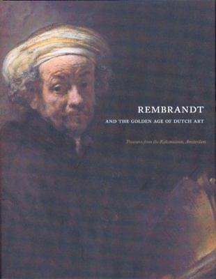 Rembrandt and the Golden Age of Dutch Art: Treasures from the Rijksmuseum, Amste