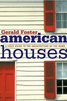 American Houses: A Field Guide to the Architecture of the Home, Gerald L. Foster