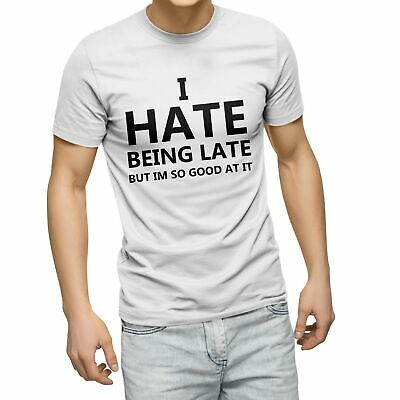 I Hate Being Late But I'm So Good At It T Shirt Funny Joke Fun White Black JA27