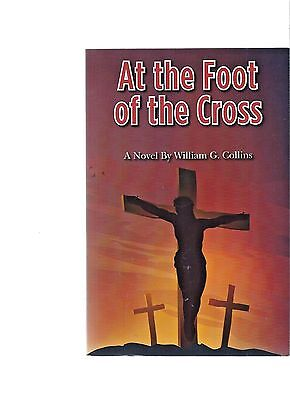 At the Foot of the Cross by Wm Collins Religion Fiction p/b 2013 Signed