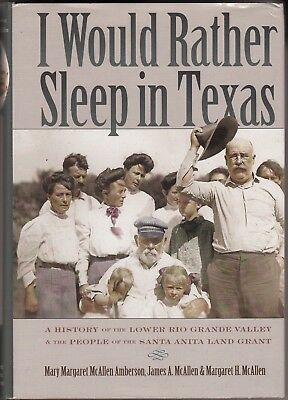 I WOULD RATHER SLEEP IN TEXAS (2003) A History Of The Lower Rio Grande Valley