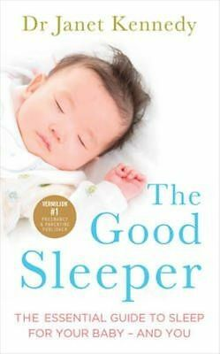 The Good Sleeper: The Essential Guide to Sleep for Your Baby Dr. Janet Kennedy