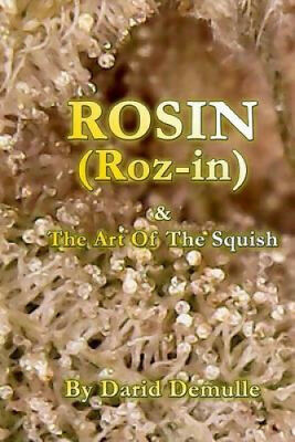 Rosin - And the Art of the Squish by Darid Demulle.