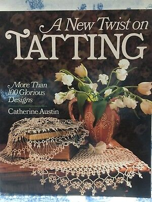 A New Twist On Tatting: More Than 100 Glorious Designs by Catherine Austin