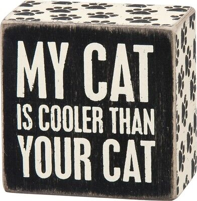 Cat Lover Box Sign -  My Cat Is Cooler Than Your Cat