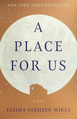 A Place for Us: A Novel by Fatima Farheen Mirza (2018)