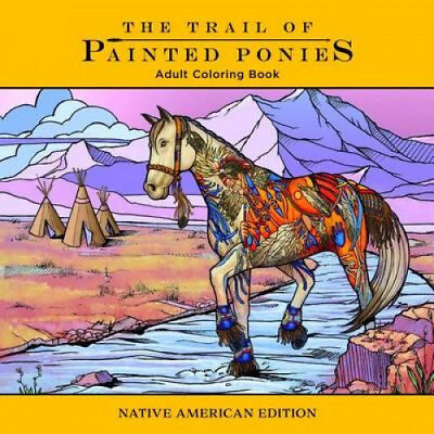 Trail of Painted Ponies Coloring Book: Native American Edition by Rod Barker.