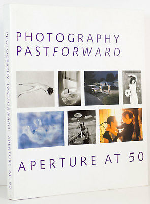 PHOTOGRAPHY PAST/FORWARD Aperture at Fifty 50 Visual Arts Pictorial History HC
