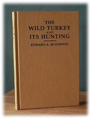 The Wild Turkey and its Hunting, By E.A. Mclhenny (1914)