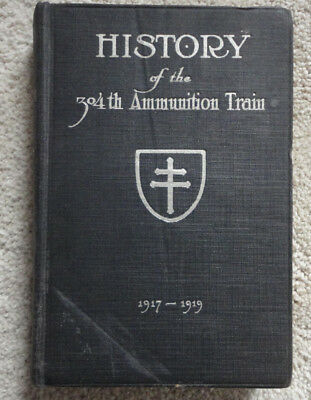 History of the 304th Ammunition Train,1917-1919 Unit History Book