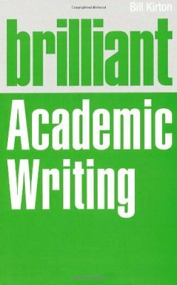 Brilliant Academic Writing by Bill Kirton New Paperback Book