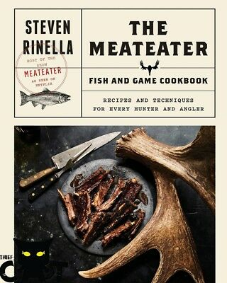 The MeatEater: Fish & Game Recipes Cookbook by Steven Rinella Wildgame Camping