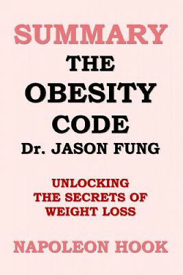 Summary: The Obesity Code by Jason Fung: Unlocking the Secrets of Weight Loss.