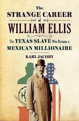 The Strange Career of William Ellis: The Texas Slave Who Became a Mexican Milli