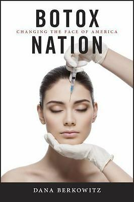 Botox Nation: Changing the Face of America (Intersections), , Berkowitz, Dana, G