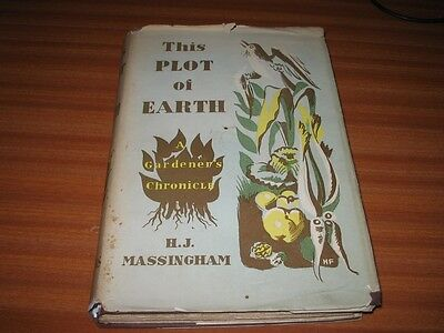 This Plot Of Earth A Gardener's Chronicle By H J Massingham 1St Edition 1944