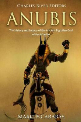 Anubis: The History and Legacy of the Ancient Egyptian God of the Afterlife.