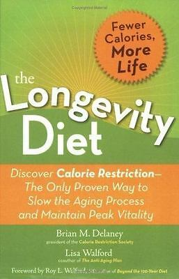 The Longevity Diet: Discover Calorie Restriction--the Only Proven Way to Slow th